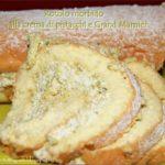 Rotolo morbido senza glutine con crema ai pistacchi e Grand Marnier