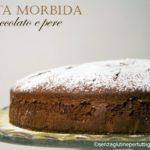 Torta morbida al cioccolato e pere senza glutine